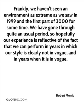 Frankly, we haven't seen an environment as extreme as we saw in 1999 and the first part of 2000 for some time. We have gone through quite an usual period, so hopefully our experience is reflective of the fact that we can perform in years in which our style is clearly not in vogue, and in years when it is in vogue.