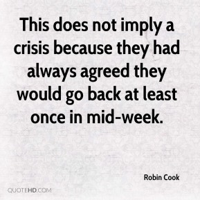 This does not imply a crisis because they had always agreed they would go back at least once in mid-week.