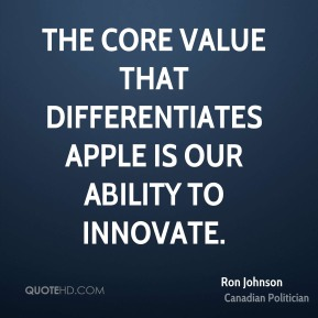 The core value that differentiates Apple is our ability to innovate.