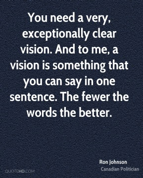Ron Johnson - You need a very, exceptionally clear vision. And to me, a vision is something that you can say in one sentence. The fewer the words the better.