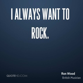 I always want to rock.