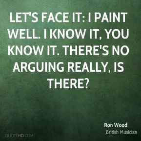 Let's face it: I paint well. I know it, you know it. There's no arguing really, is there?