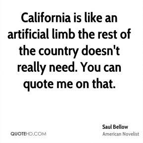 California is like an artificial limb the rest of the country doesn't really need. You can quote me on that.