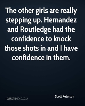 The other girls are really stepping up. Hernandez and Routledge had the confidence to knock those shots in and I have confidence in them.