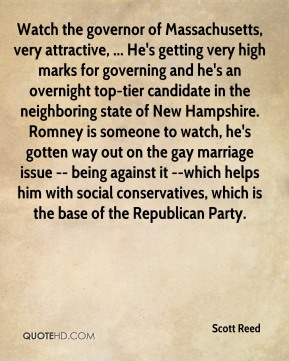 Watch the governor of Massachusetts, very attractive, ... He's getting very high marks for governing and he's an overnight top-tier candidate in the neighboring state of New Hampshire. Romney is someone to watch, he's gotten way out on the gay marriage issue -- being against it --which helps him with social conservatives, which is the base of the Republican Party.