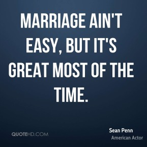 Marriage ain't easy, but it's great most of the time.