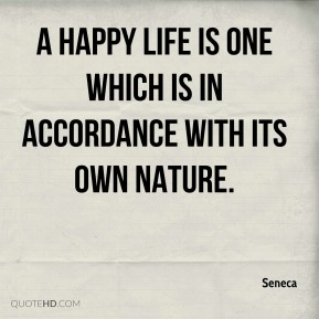 A happy life is one which is in accordance with its own nature.