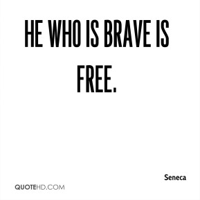 He who is brave is free.