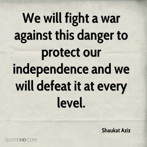 We will fight a war against this danger to protect our independence and we will defeat it at every level.