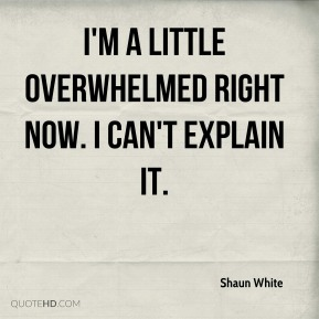 Shaun White  - I'm a little overwhelmed right now. I can't explain it.