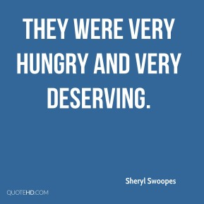 Sheryl Swoopes  - They were very hungry and very deserving.