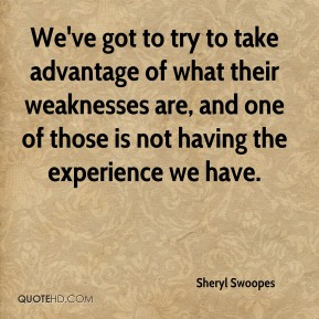 Sheryl Swoopes  - We've got to try to take advantage of what their weaknesses are, and one of those is not having the experience we have.