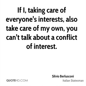 If I, taking care of everyone's interests, also take care of my own, you can't talk about a conflict of interest.