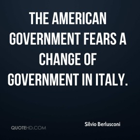 The American government fears a change of government in Italy.