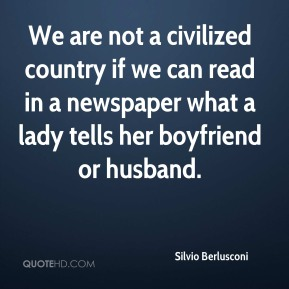 We are not a civilized country if we can read in a newspaper what a lady tells her boyfriend or husband.