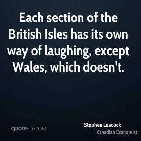 Each section of the British Isles has its own way of laughing, except Wales, which doesn't.