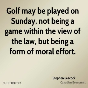 Golf may be played on Sunday, not being a game within the view of the law, but being a form of moral effort.