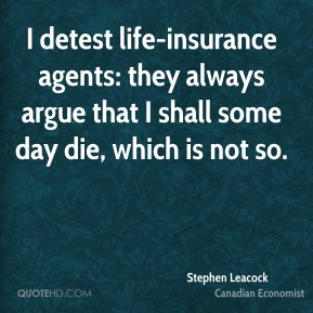 I detest life-insurance agents: they always argue that I shall some day die, which is not so.