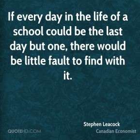 If every day in the life of a school could be the last day but one, there would be little fault to find with it.