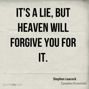 It's a lie, but Heaven will forgive you for it.