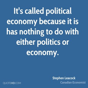 It's called political economy because it is has nothing to do with either politics or economy.