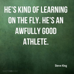 He's kind of learning on the fly. He's an awfully good athlete.