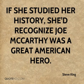 If she studied her history, she'd recognize Joe McCarthy was a great American hero.