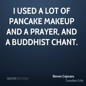 I used a lot of pancake makeup and a prayer, and a Buddhist chant.