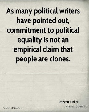 As many political writers have pointed out, commitment to political equality is not an empirical claim that people are clones.