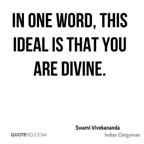 In one word, this ideal is that you are divine.