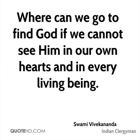 Where can we go to find God if we cannot see Him in our own hearts and in every living being.