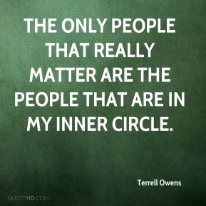 The only people that really matter are the people that are in my inner circle.