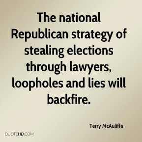 Terry McAuliffe  - The national Republican strategy of stealing elections through lawyers, loopholes and lies will backfire.
