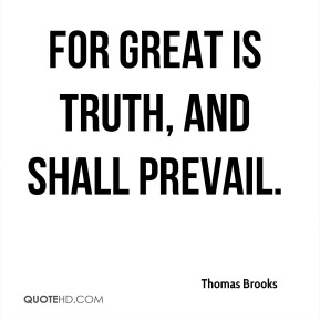 For great is truth, and shall prevail.