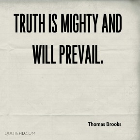 Truth is mighty and will prevail.