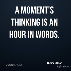 A moment's thinking is an hour in words.