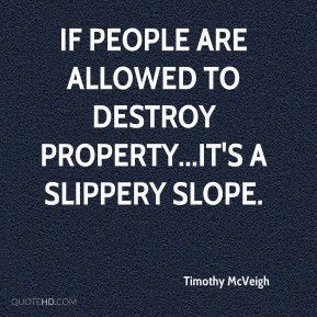 If people are allowed to destroy property...it's a slippery slope.