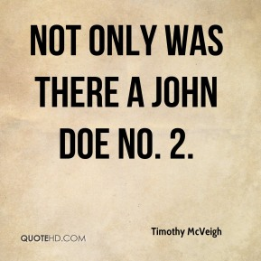 Timothy McVeigh  - Not only was there a John Doe No. 2.