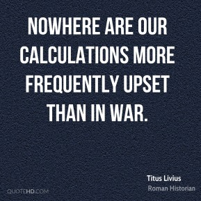Titus Livius - Nowhere are our calculations more frequently upset than in war.