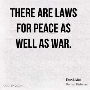 There are laws for peace as well as war.