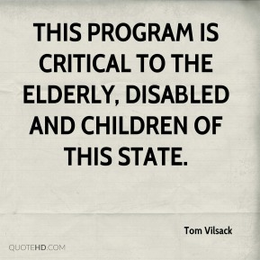 Tom Vilsack  - This program is critical to the elderly, disabled and children of this state.