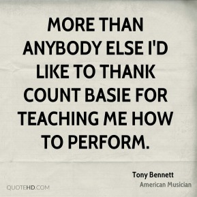 Tony Bennett - More than anybody else I'd like to thank Count Basie for teaching me how to perform.