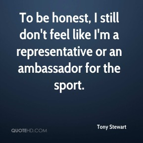 To be honest, I still don't feel like I'm a representative or an ambassador for the sport.