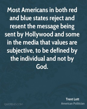 Most Americans in both red and blue states reject and resent the message being sent by Hollywood and some in the media that values are subjective, to be defined by the individual and not by God.