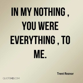 In my nothing , you were everything , to me.