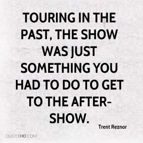 Touring in the past, the show was just something you had to do to get to the after-show.