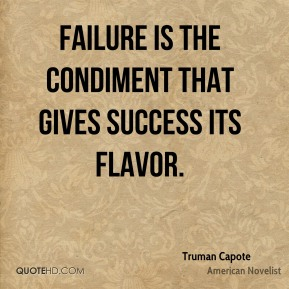 Truman Capote - Failure is the condiment that gives success its flavor.