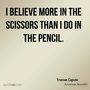 I believe more in the scissors than I do in the pencil.