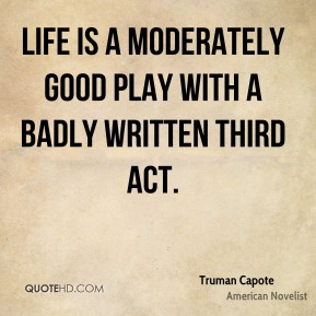 Truman Capote - Life is a moderately good play with a badly written third act.