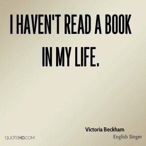 I haven't read a book in my life.